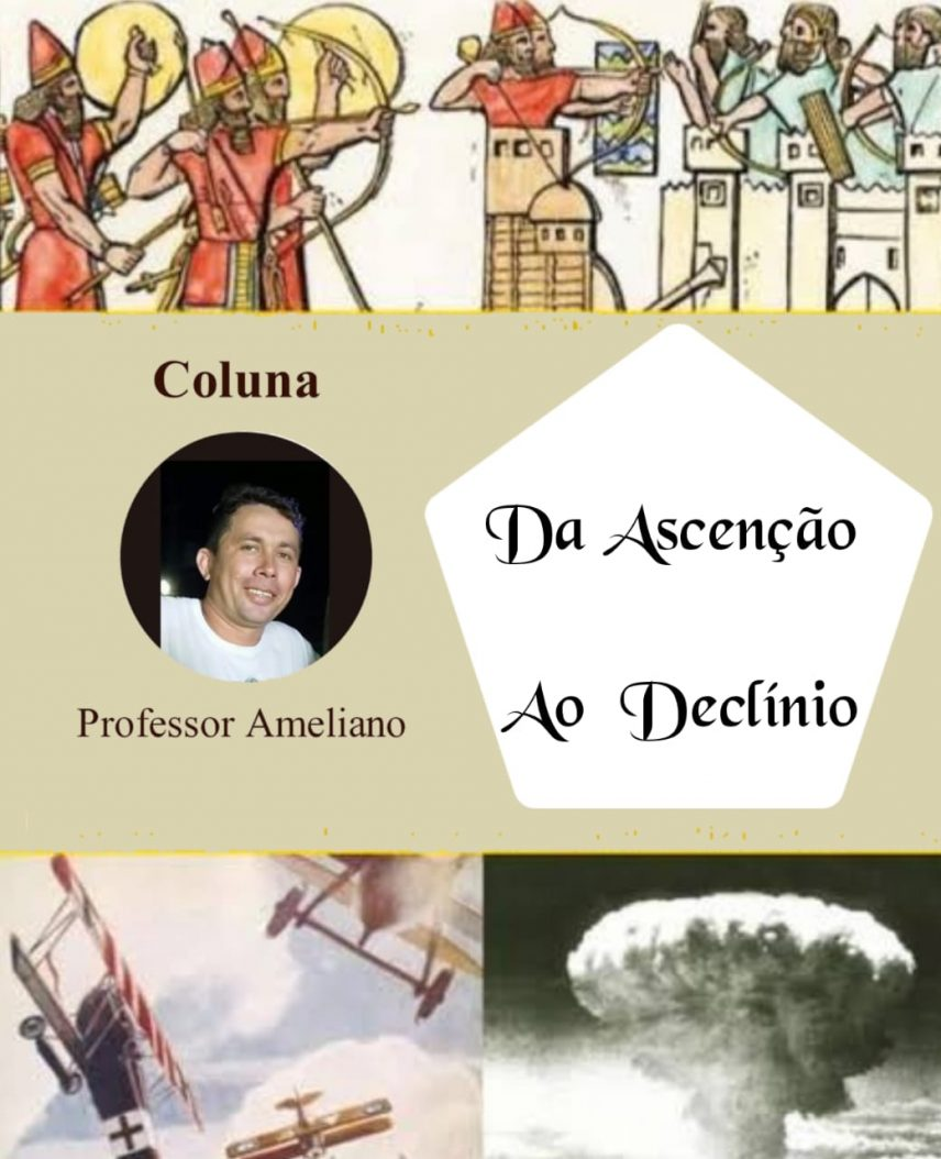 Coluna do Professor Ameliano Farias: Da ascensão ao declínio