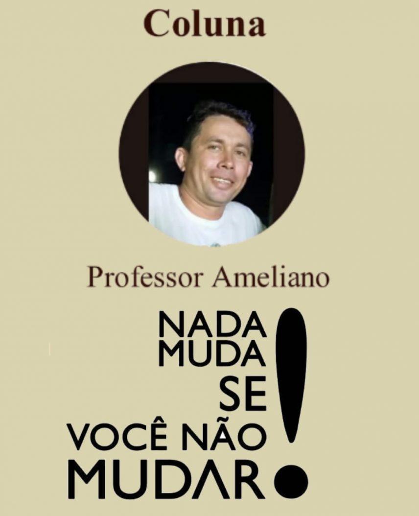 Coluna do Professor Ameliano Farias: O desconforto da Mudança