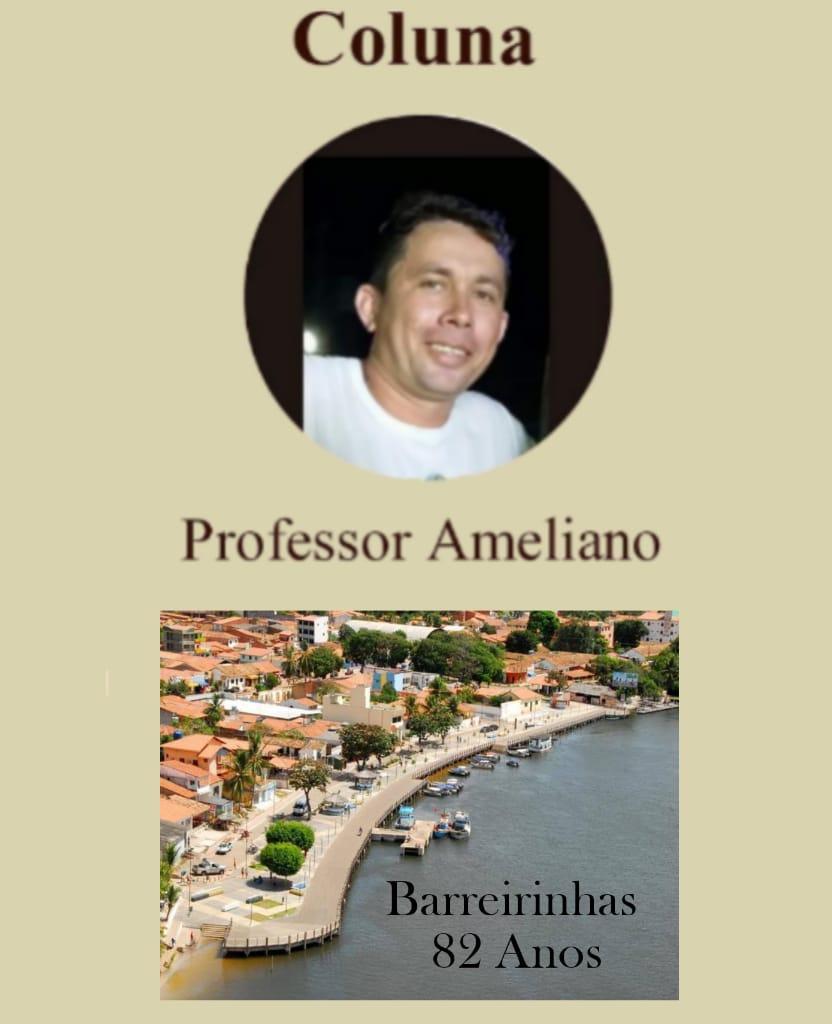 Coluna do Professor Ameliano Farias: PARABÉNS PELOS 82 ANOS DE EMANCIPAÇÃO DO POLÍTICA BARREIRINHAS