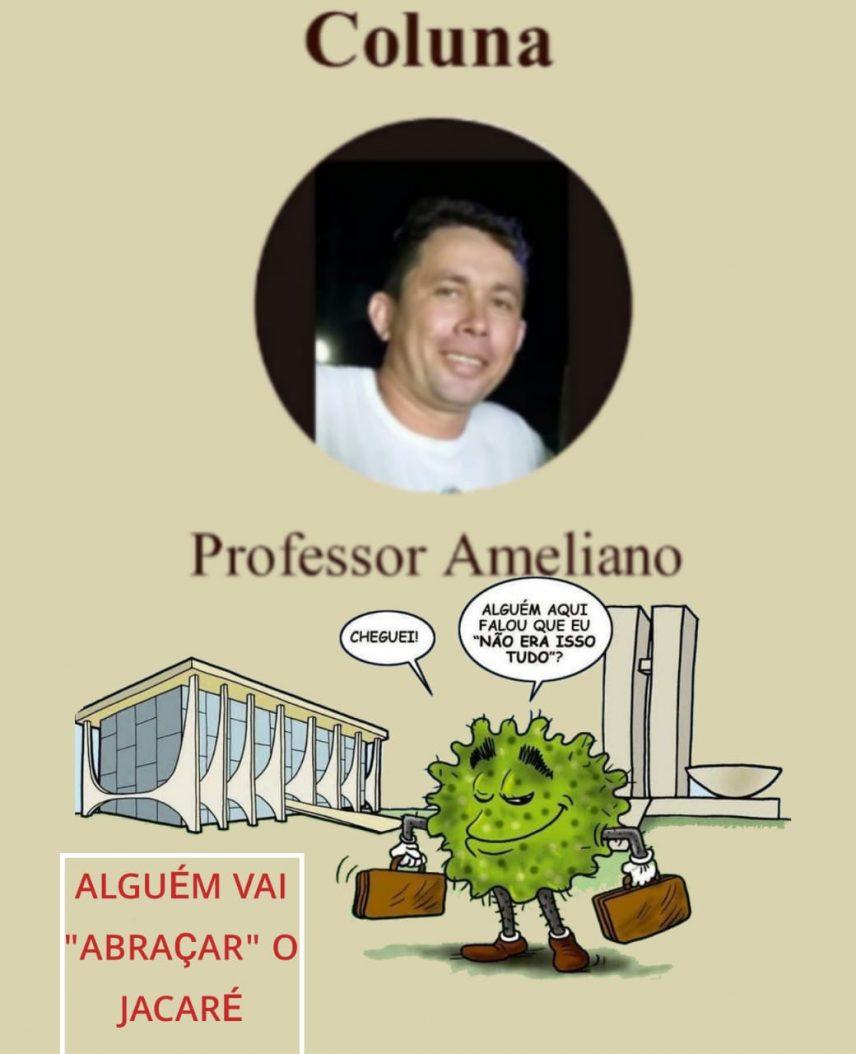 """Coluna do Professor Ameliano: ALGUÉM VAI """"ABRAÇAR"""" O JACARÉ!"""